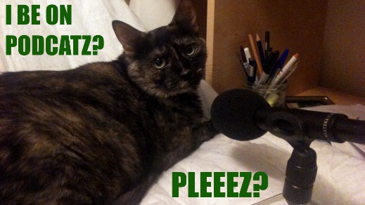 "Mazzy (a tortoishell cat) looks plaintively at the microphone. ""I be on Podcatz? Pleez?""."